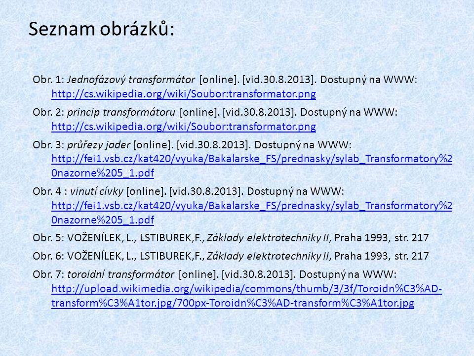 Seznam obrázků: Obr. 1: Jednofázový transformátor [online]. [vid.30.8.2013]. Dostupný na WWW: http://cs.wikipedia.org/wiki/Soubor:transformator.png.